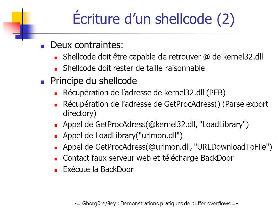 -= Ghorg0re/3ey : Démonstrations pratiques de buffer overflows =- Écriture dun shellcode (2) Deux contraintes: Shellcode doit être capable de retrouve