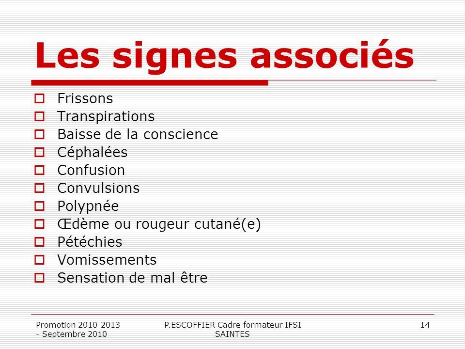 Promotion 2010-2013 - Septembre 2010 P.ESCOFFIER Cadre formateur IFSI SAINTES 14 Les signes associés Frissons Transpirations Baisse de la conscience C