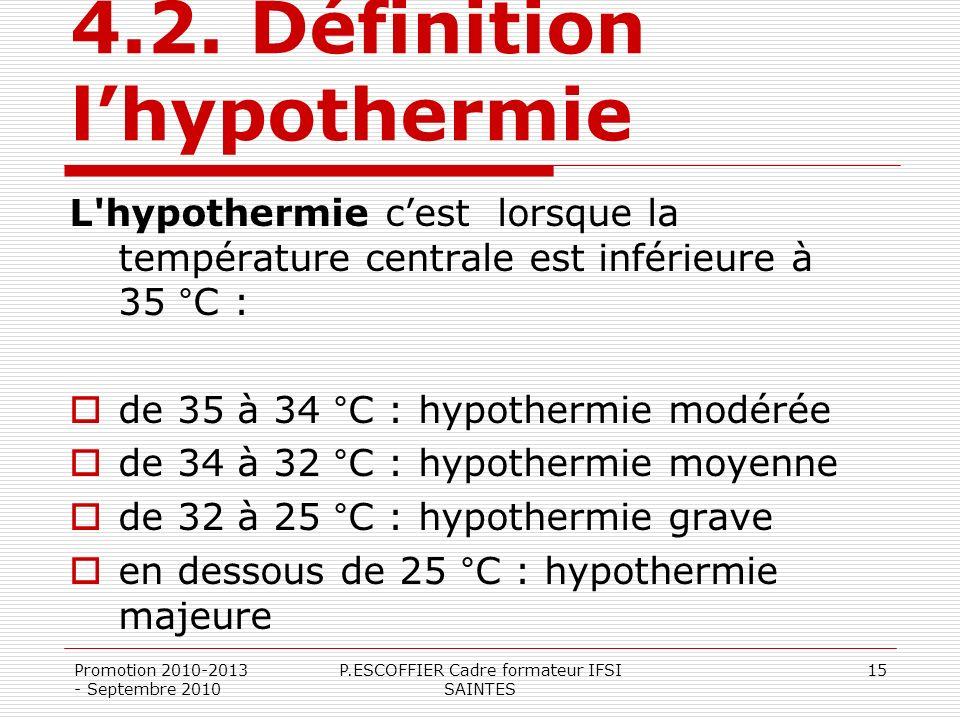 4.2. Définition lhypothermie L'hypothermie cest lorsque la température centrale est inférieure à 35 °C : de 35 à 34 °C : hypothermie modérée de 34 à 3