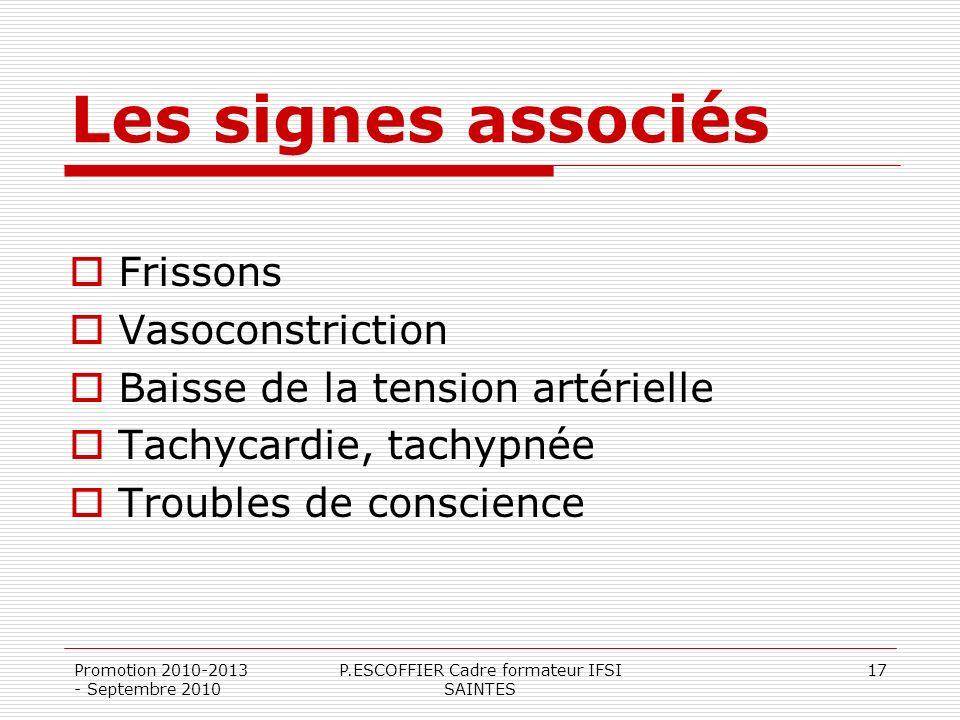 Les signes associés Frissons Vasoconstriction Baisse de la tension artérielle Tachycardie, tachypnée Troubles de conscience Promotion 2010-2013 - Sept