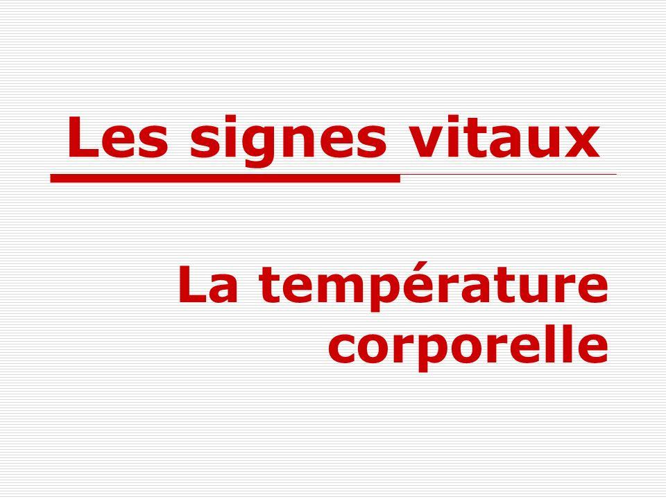 Les signes vitaux La température corporelle