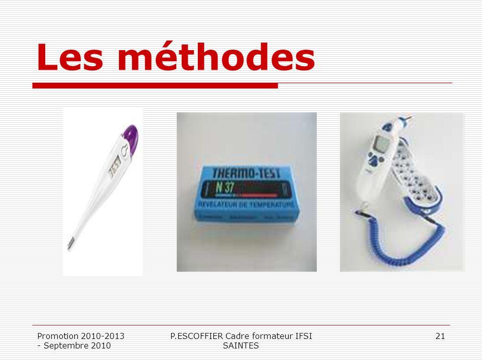 Les méthodes Promotion 2010-2013 - Septembre 2010 P.ESCOFFIER Cadre formateur IFSI SAINTES 21