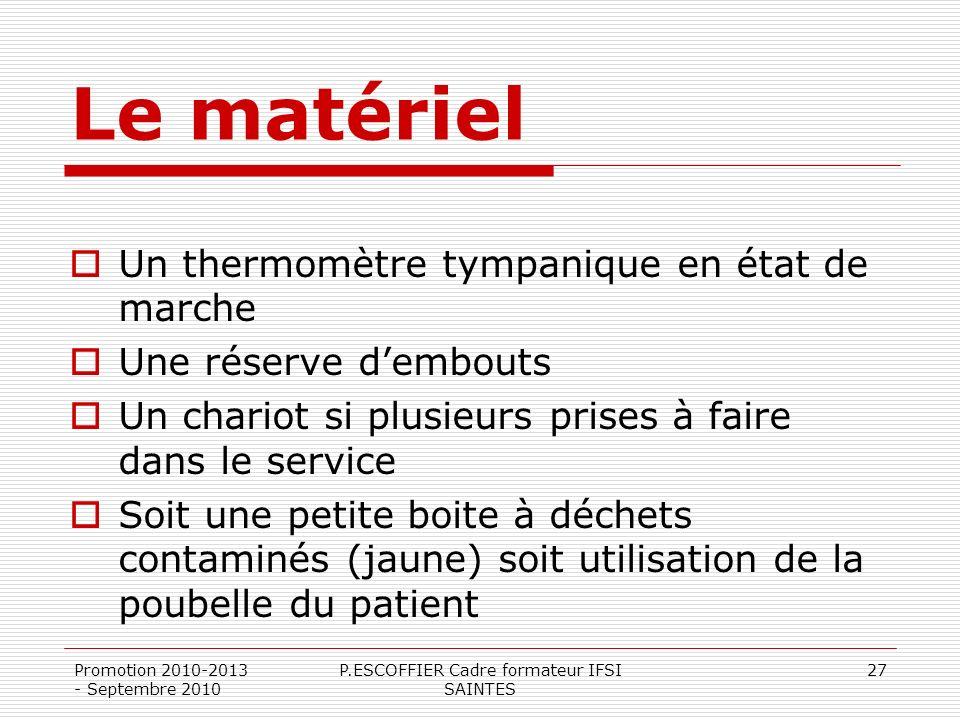 Promotion 2010-2013 - Septembre 2010 P.ESCOFFIER Cadre formateur IFSI SAINTES 27 Le matériel Un thermomètre tympanique en état de marche Une réserve d