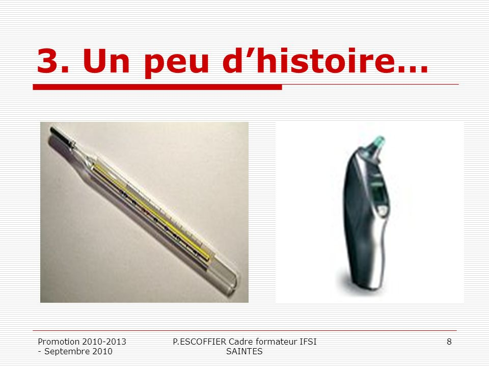 3. Un peu dhistoire… Promotion 2010-2013 - Septembre 2010 P.ESCOFFIER Cadre formateur IFSI SAINTES 8