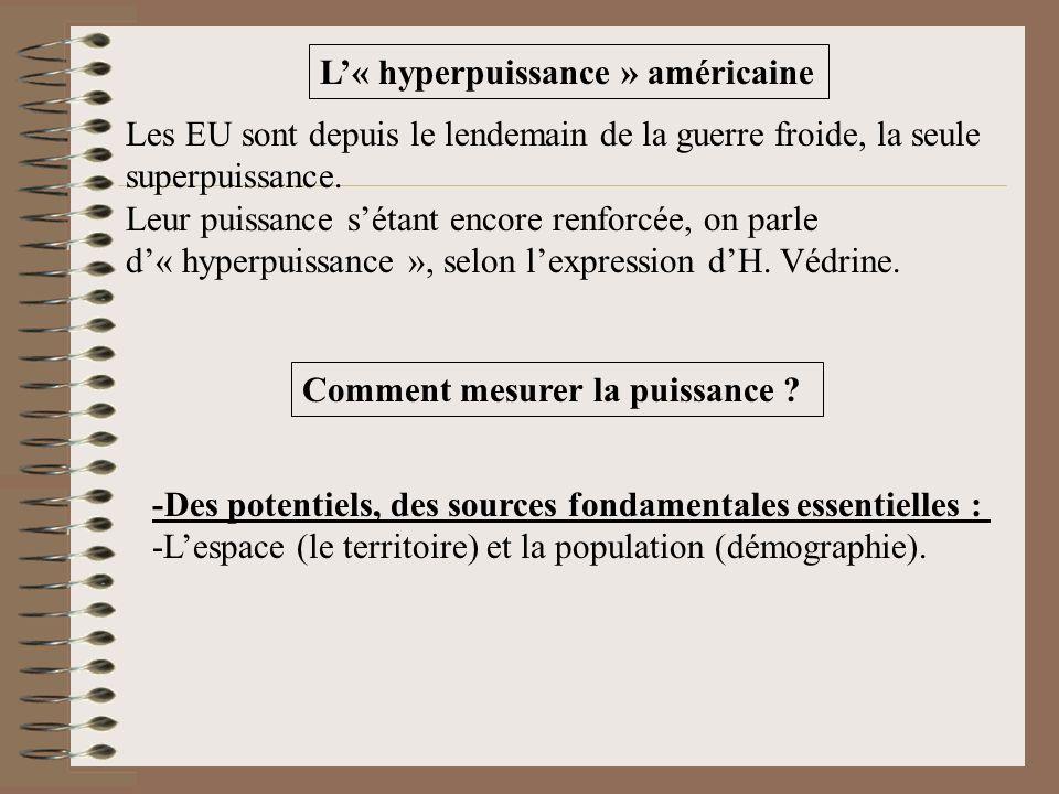 L« hyperpuissance » américaine Les EU sont depuis le lendemain de la guerre froide, la seule superpuissance. Leur puissance sétant encore renforcée, o
