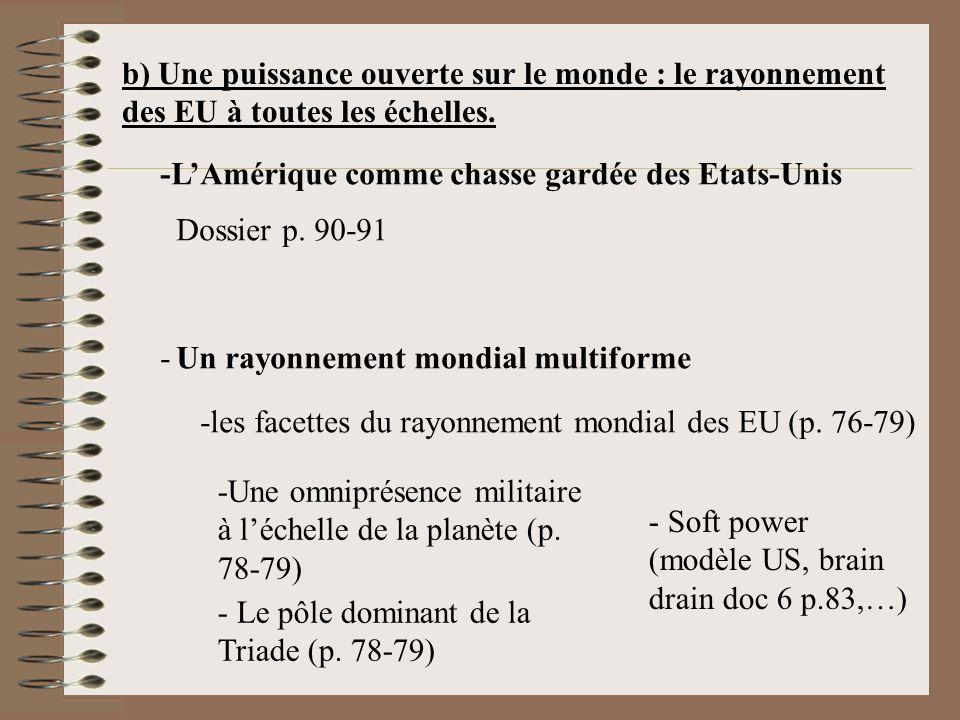 b) Une puissance ouverte sur le monde : le rayonnement des EU à toutes les échelles. -LAmérique comme chasse gardée des Etats-Unis - Dossier p. 90-91