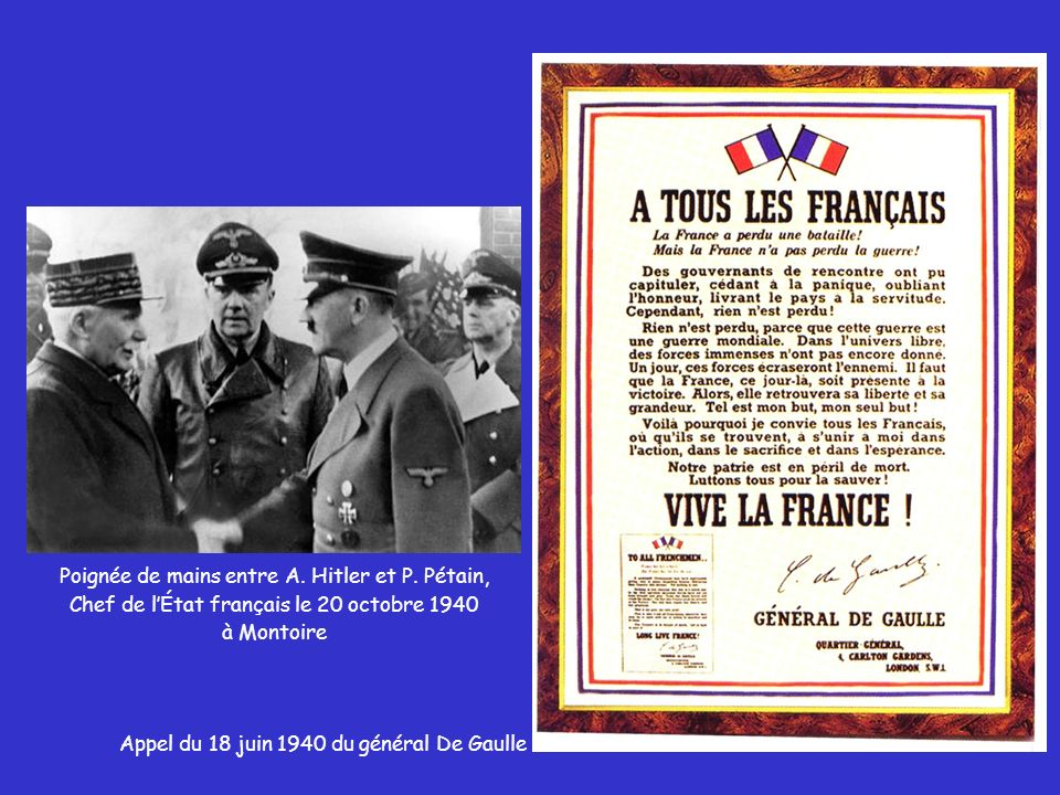 Poignée de mains entre A. Hitler et P. Pétain, Chef de lÉtat français le 20 octobre 1940 à Montoire Appel du 18 juin 1940 du général De Gaulle