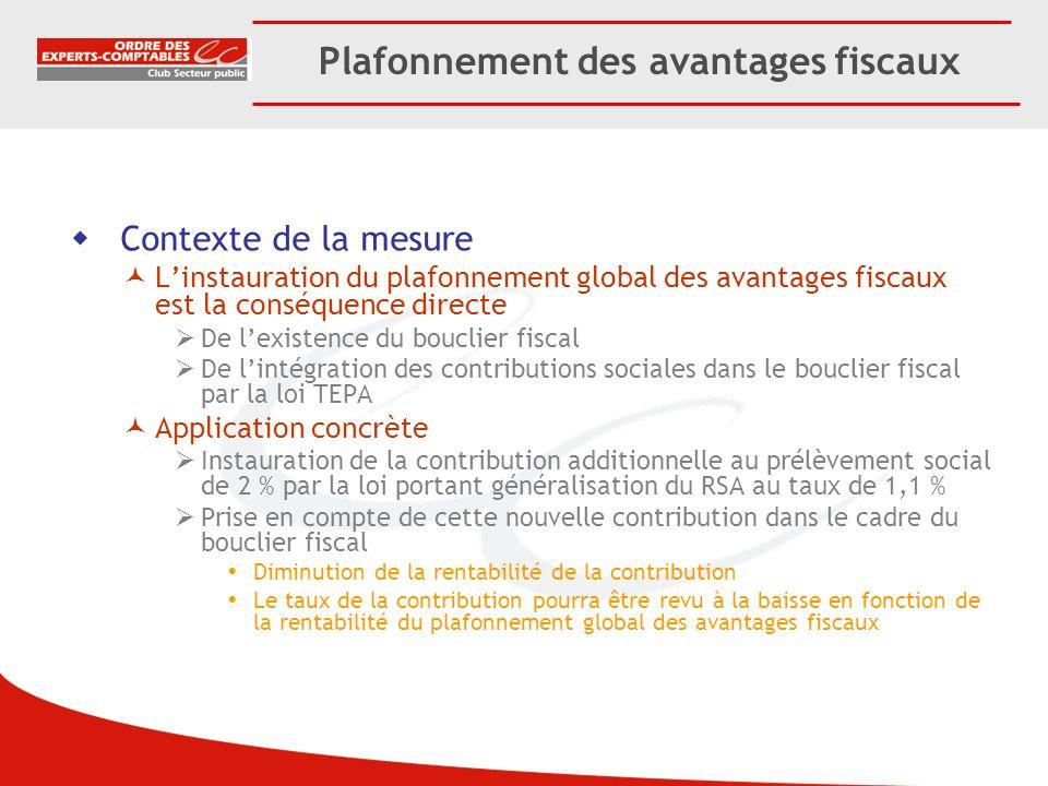 Plafonnement des avantages fiscaux Contexte de la mesure Linstauration du plafonnement global des avantages fiscaux est la conséquence directe De lexi
