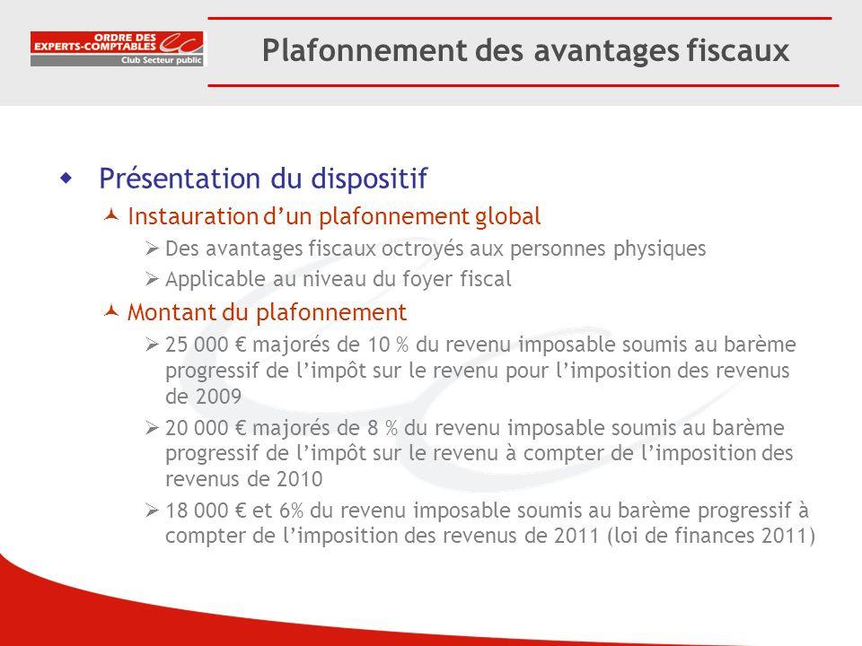 Plafonnement des avantages fiscaux Présentation du dispositif Instauration dun plafonnement global Des avantages fiscaux octroyés aux personnes physiq