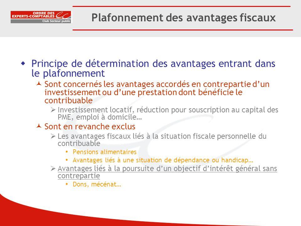 Plafonnement des avantages fiscaux Principe de détermination des avantages entrant dans le plafonnement Sont concernés les avantages accordés en contr