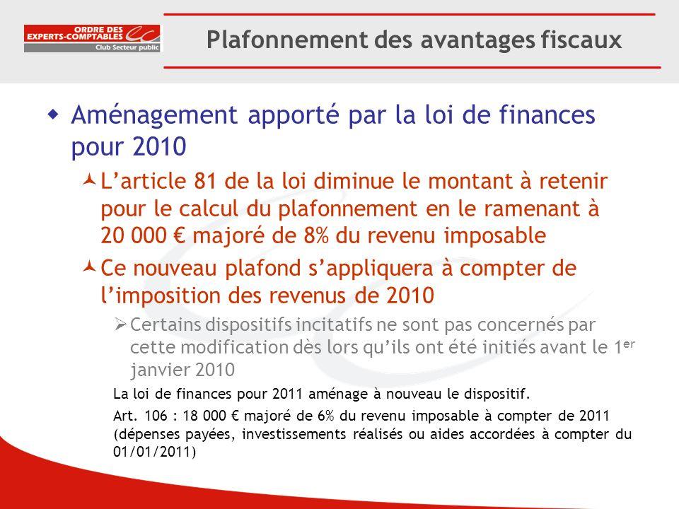 Plafonnement des avantages fiscaux Aménagement apporté par la loi de finances pour 2010 Larticle 81 de la loi diminue le montant à retenir pour le cal