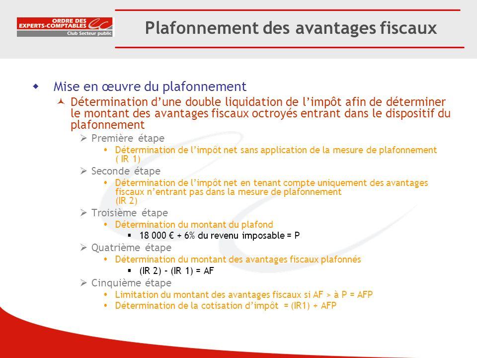 Plafonnement des avantages fiscaux Mise en œuvre du plafonnement Détermination dune double liquidation de limpôt afin de déterminer le montant des ava
