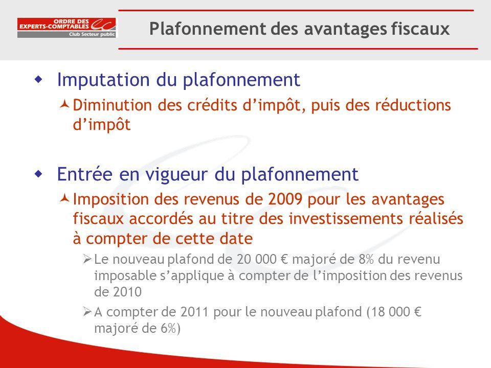 Plafonnement des avantages fiscaux Imputation du plafonnement Diminution des crédits dimpôt, puis des réductions dimpôt Entrée en vigueur du plafonnem