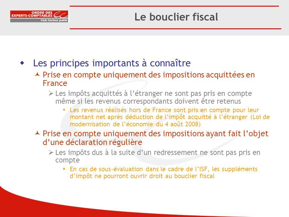 Le bouclier fiscal Les principes importants à connaître Prise en compte uniquement des impositions acquittées en France Les impôts acquittés à létrang