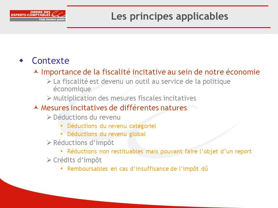 Les principes applicables Contexte Importance de la fiscalité incitative au sein de notre économie La fiscalité est devenu un outil au service de la p