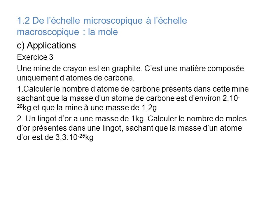 1.2 De léchelle microscopique à léchelle macroscopique : la mole c) Applications Exercice 3 Une mine de crayon est en graphite. Cest une matière compo