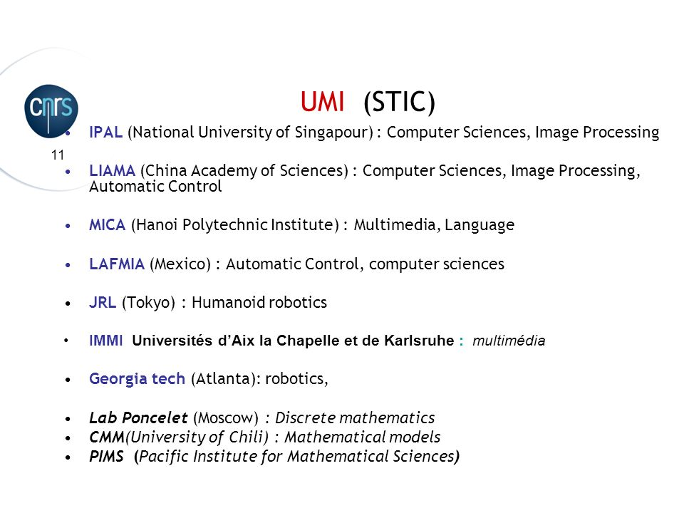 11 UMI (STIC) IPAL (National University of Singapour) : Computer Sciences, Image Processing LIAMA (China Academy of Sciences) : Computer Sciences, Ima