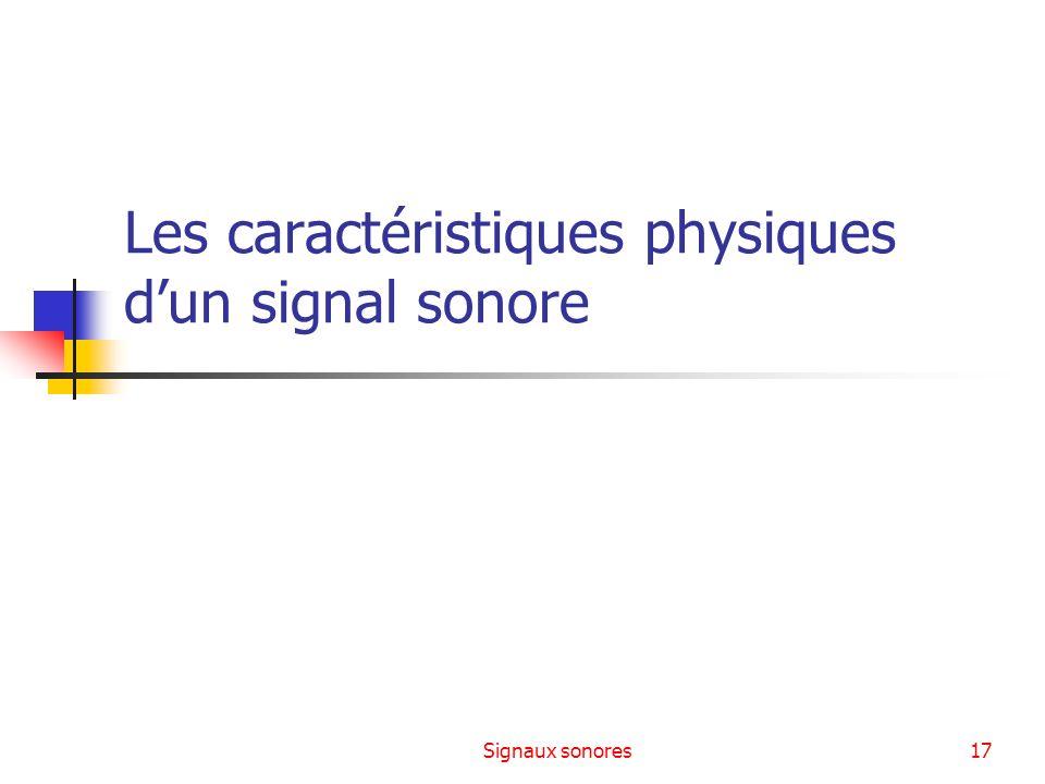 Signaux sonores17 Les caractéristiques physiques dun signal sonore