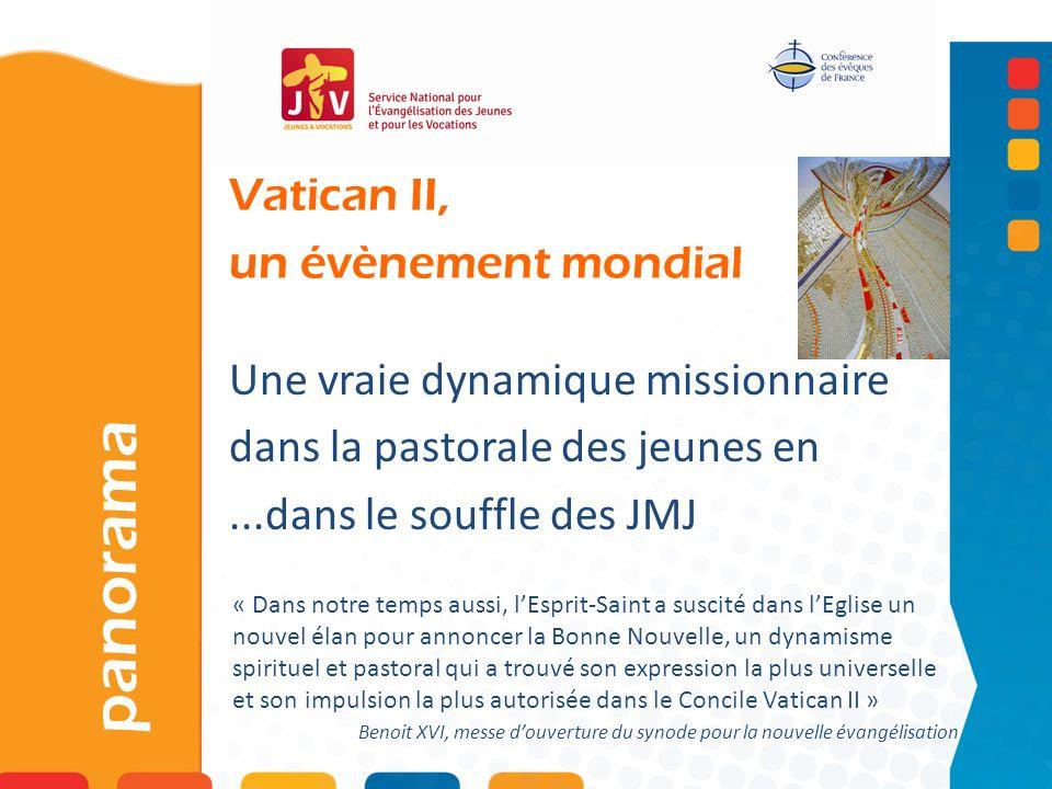 Vatican II, un évènement mondial panorama Une vraie dynamique missionnaire dans la pastorale des jeunes en...dans le souffle des JMJ « Dans notre temp