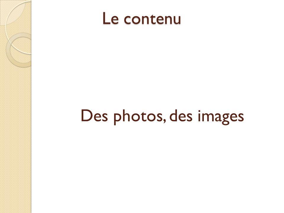 Le contenu Des photos, des images