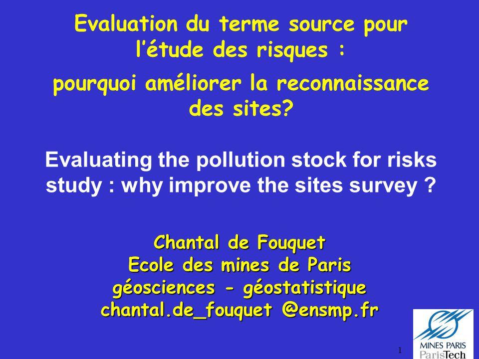 1 Evaluation du terme source pour létude des risques : pourquoi améliorer la reconnaissance des sites? Evaluating the pollution stock for risks study