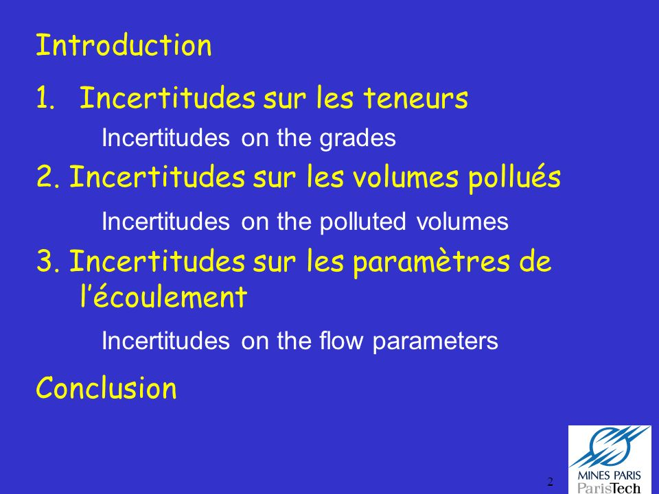 2 Introduction 1.Incertitudes sur les teneurs Incertitudes on the grades 2. Incertitudes sur les volumes pollués Incertitudes on the polluted volumes