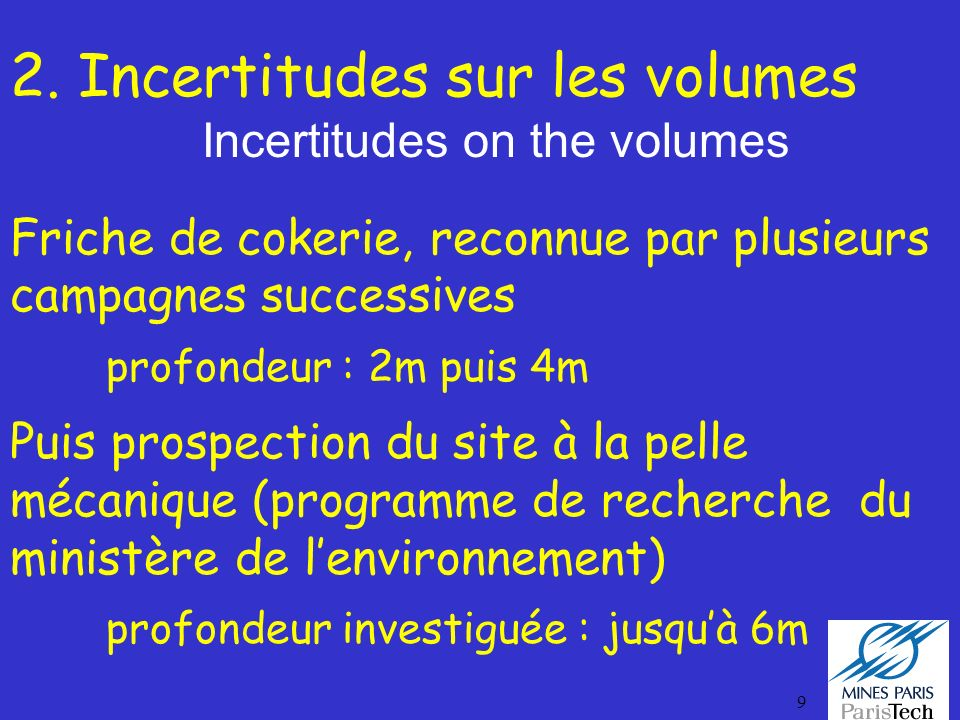 9 2. Incertitudes sur les volumes Incertitudes on the volumes Friche de cokerie, reconnue par plusieurs campagnes successives profondeur : 2m puis 4m