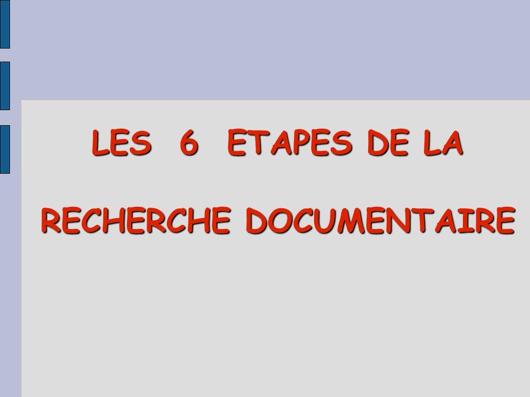 LES 6 ETAPES DE LA RECHERCHE DOCUMENTAIRE