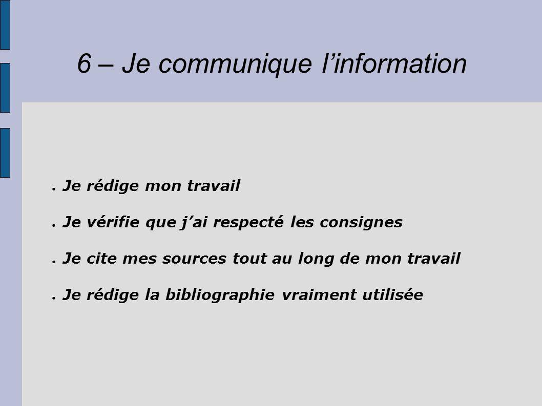 6 – Je communique linformation Je rédige mon travail Je vérifie que jai respecté les consignes Je cite mes sources tout au long de mon travail Je rédi