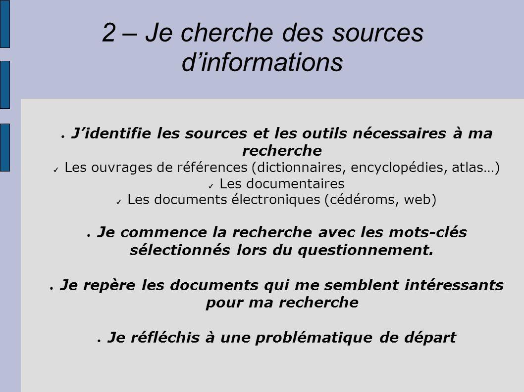 2 – Je cherche des sources dinformations Jidentifie les sources et les outils nécessaires à ma recherche Les ouvrages de références (dictionnaires, en