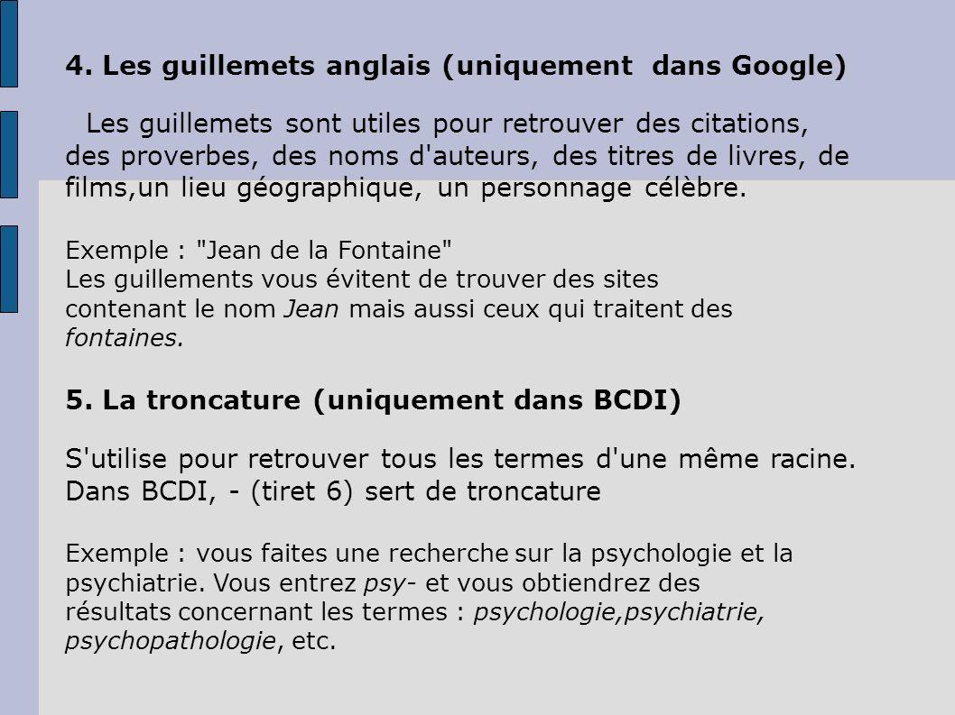 4. Les guillemets anglais (uniquement dans Google) Les guillemets sont utiles pour retrouver des citations, des proverbes, des noms d'auteurs, des tit