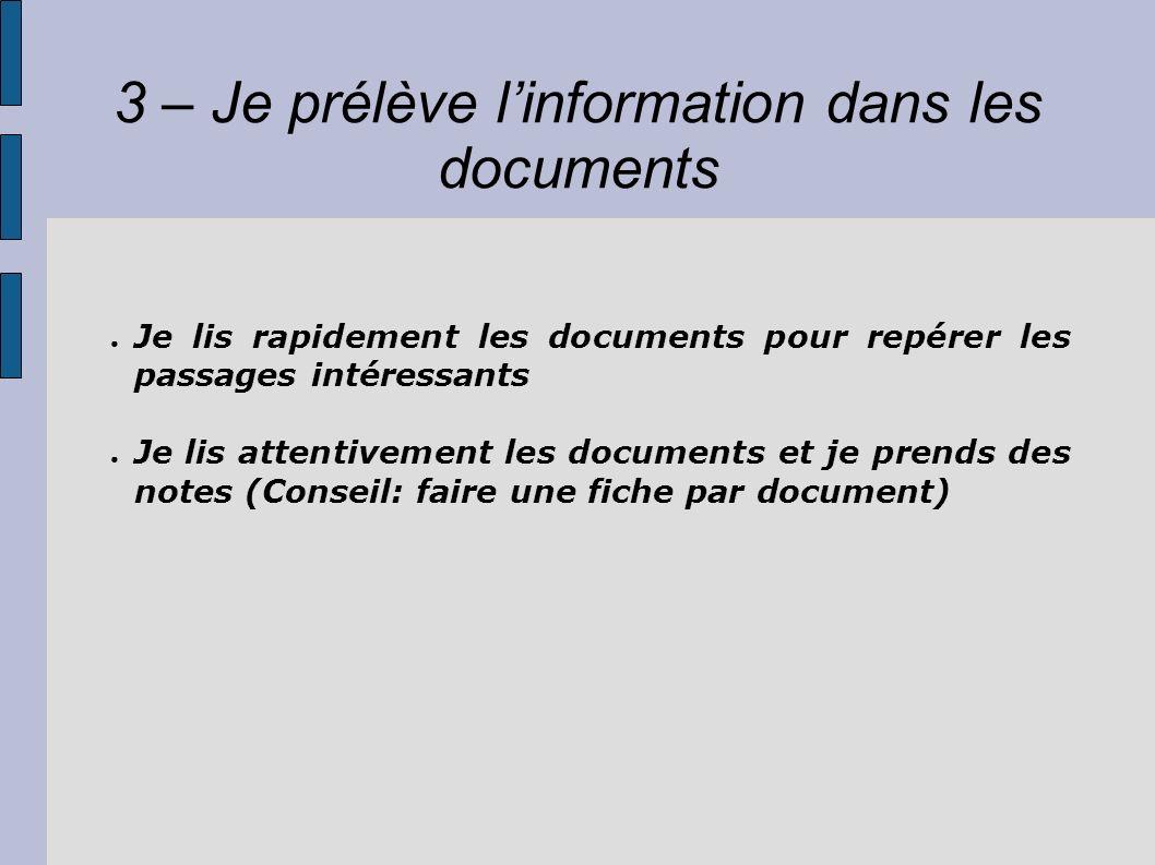 3 – Je prélève linformation dans les documents Je lis rapidement les documents pour repérer les passages intéressants Je lis attentivement les documen