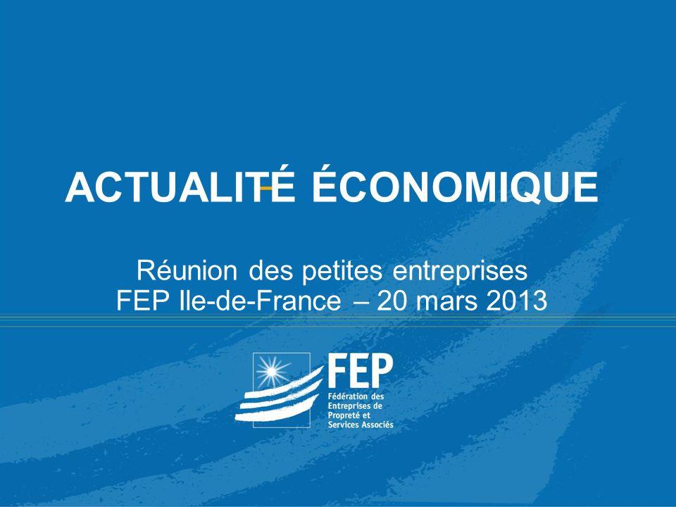 12 & 13 JUIN 2008 - 35ÈME CONGRÈS DE LA FEP -1 ACTUALITÉ ÉCONOMIQUE Réunion des petites entreprises FEP Ile-de-France – 20 mars 2013