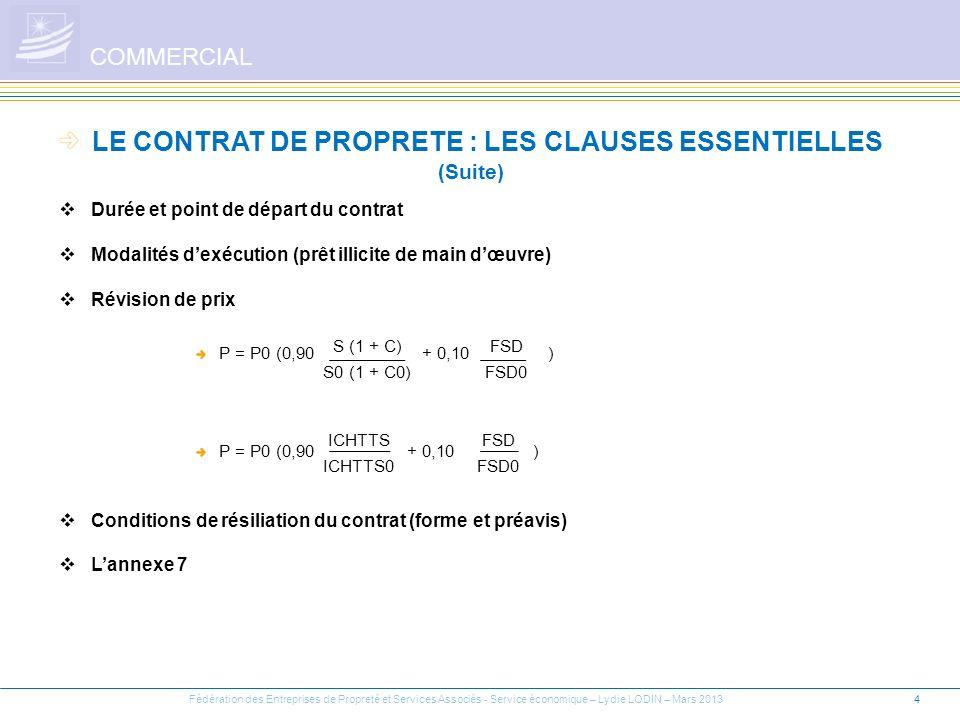 4 LE CONTRAT DE PROPRETE : LES CLAUSES ESSENTIELLES (Suite) COMMERCIAL Durée et point de départ du contrat Modalités dexécution (prêt illicite de main