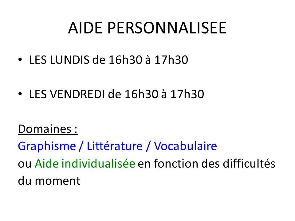 AIDE PERSONNALISEE LES LUNDIS de 16h30 à 17h30 LES VENDREDI de 16h30 à 17h30 Domaines : Graphisme / Littérature / Vocabulaire ou Aide individualisée e
