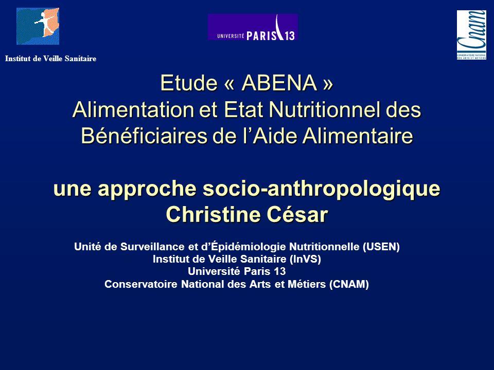 Etude « ABENA » Alimentation et Etat Nutritionnel des Bénéficiaires de lAide Alimentaire une approche socio-anthropologique Christine César Unité de S
