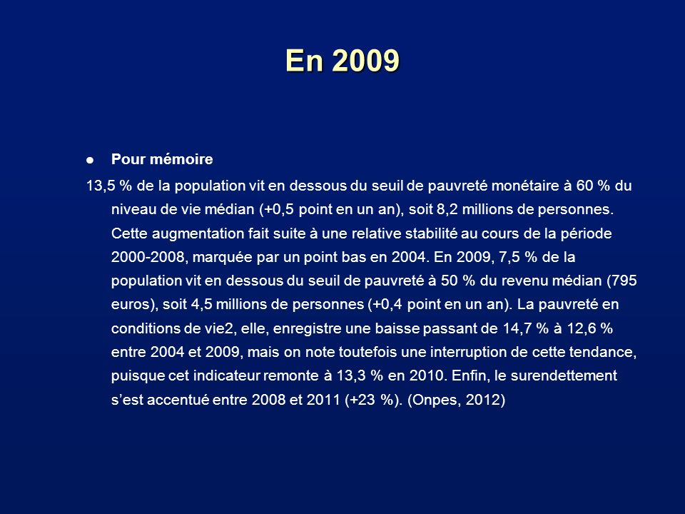 En 2009 l Pour mémoire 13,5 % de la population vit en dessous du seuil de pauvreté monétaire à 60 % du niveau de vie médian (+0,5 point en un an), soi