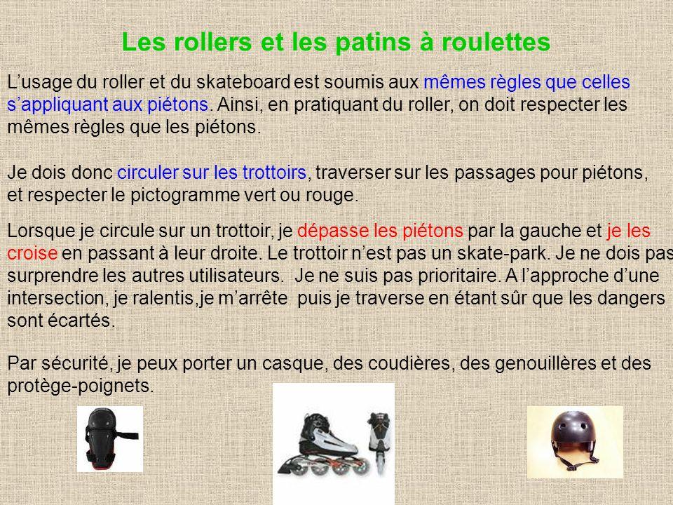 Les rollers et les patins à roulettes Lusage du roller et du skateboard est soumis aux mêmes règles que celles sappliquant aux piétons. Ainsi, en prat