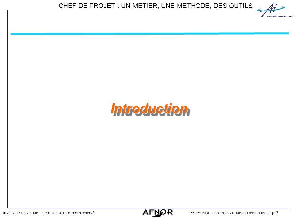 CHEF DE PROJET : UN METIER, UNE METHODE, DES OUTILS AFNOR / ARTEMIS International Tous droits réservés550/AFNOR Conseil /ARTEMIS/G.Degrond/V2.0 p 3 In
