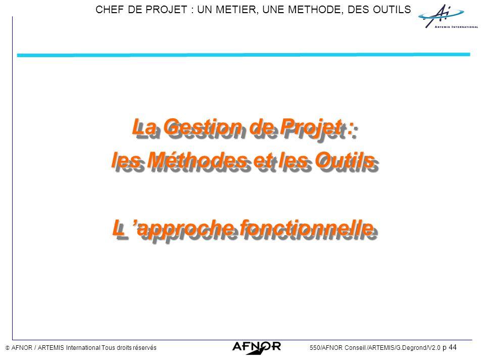 CHEF DE PROJET : UN METIER, UNE METHODE, DES OUTILS AFNOR / ARTEMIS International Tous droits réservés550/AFNOR Conseil /ARTEMIS/G.Degrond/V2.0 p 44 L