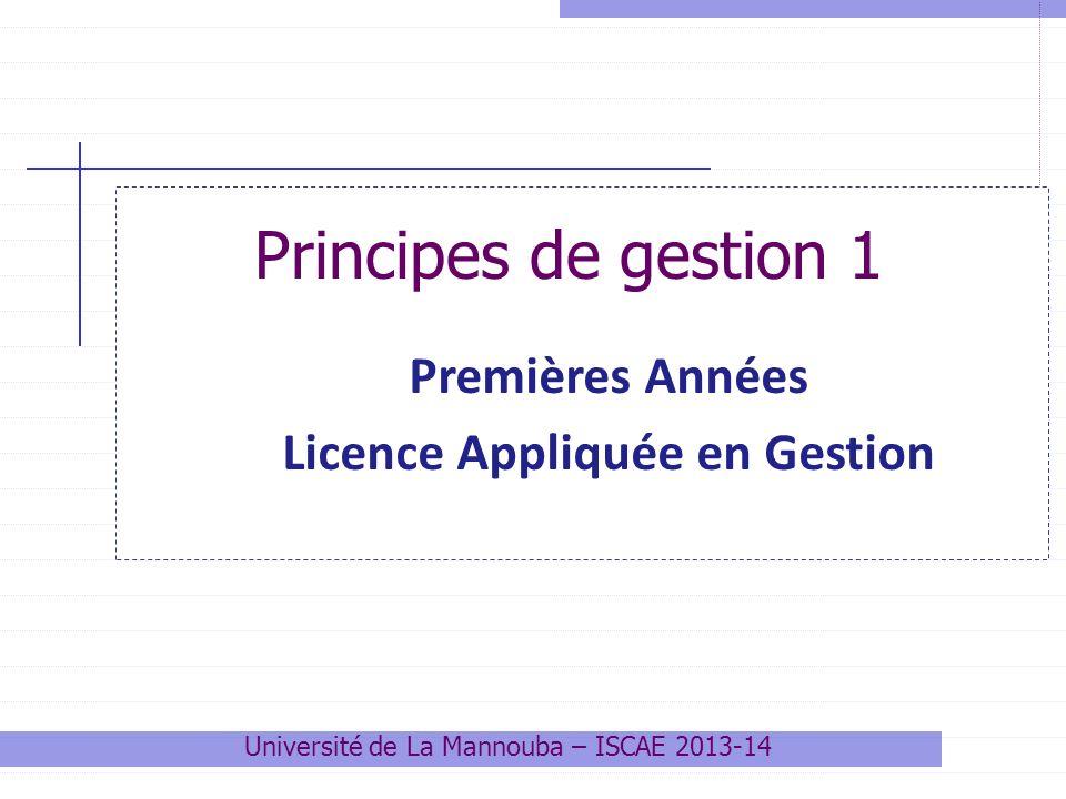 Principes de gestion 1 Premières Années Licence Appliquée en Gestion Université de La Mannouba – ISCAE 2013-14