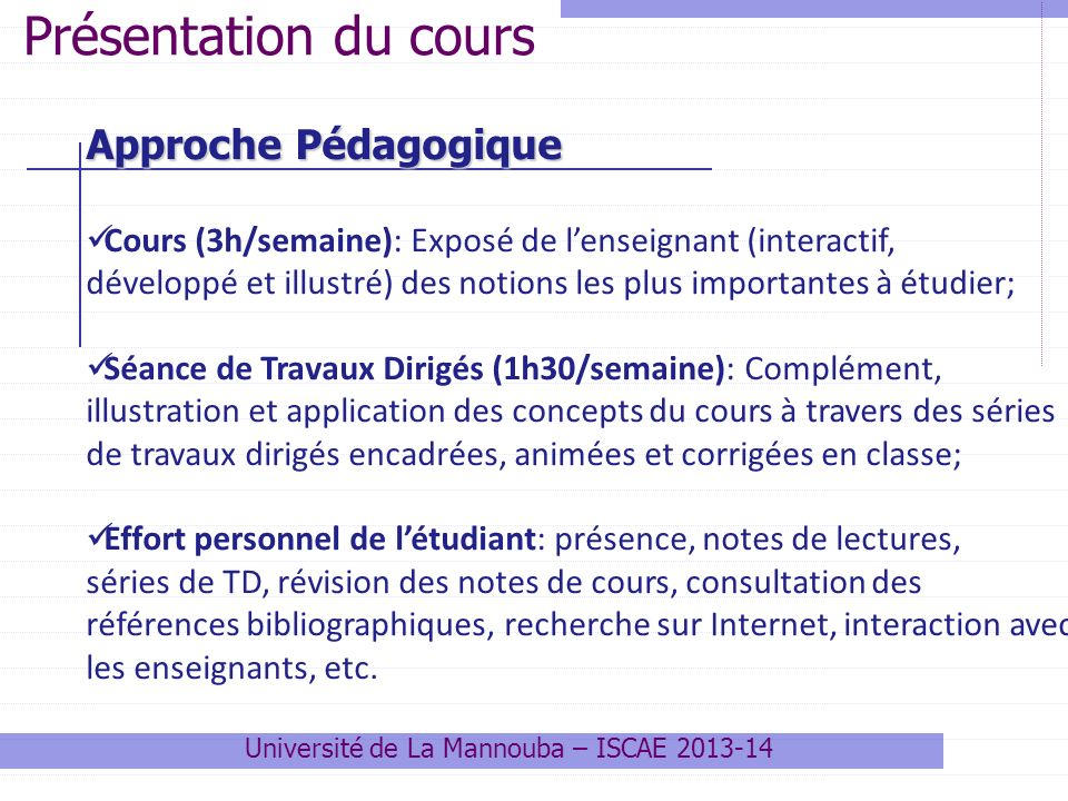 Approche Pédagogique Cours (3h/semaine): Exposé de lenseignant (interactif, développé et illustré) des notions les plus importantes à étudier; Séance