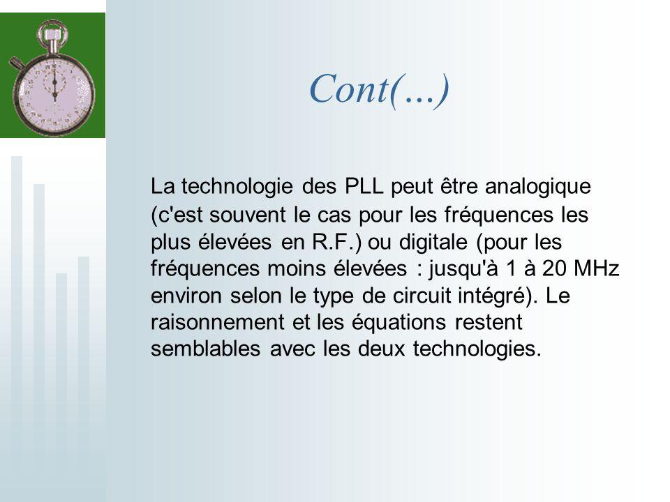 Cont(…) La technologie des PLL peut être analogique (c'est souvent le cas pour les fréquences les plus élevées en R.F.) ou digitale (pour les fréquenc