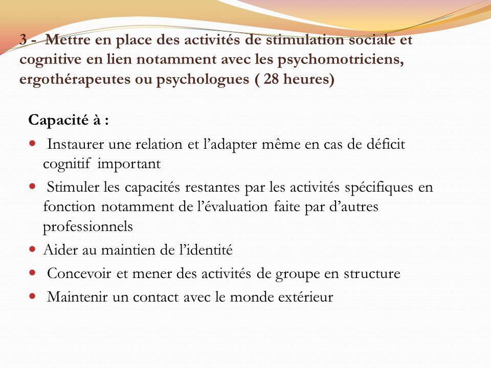 3 - Mettre en place des activités de stimulation sociale et cognitive en lien notamment avec les psychomotriciens, ergothérapeutes ou psychologues ( 2
