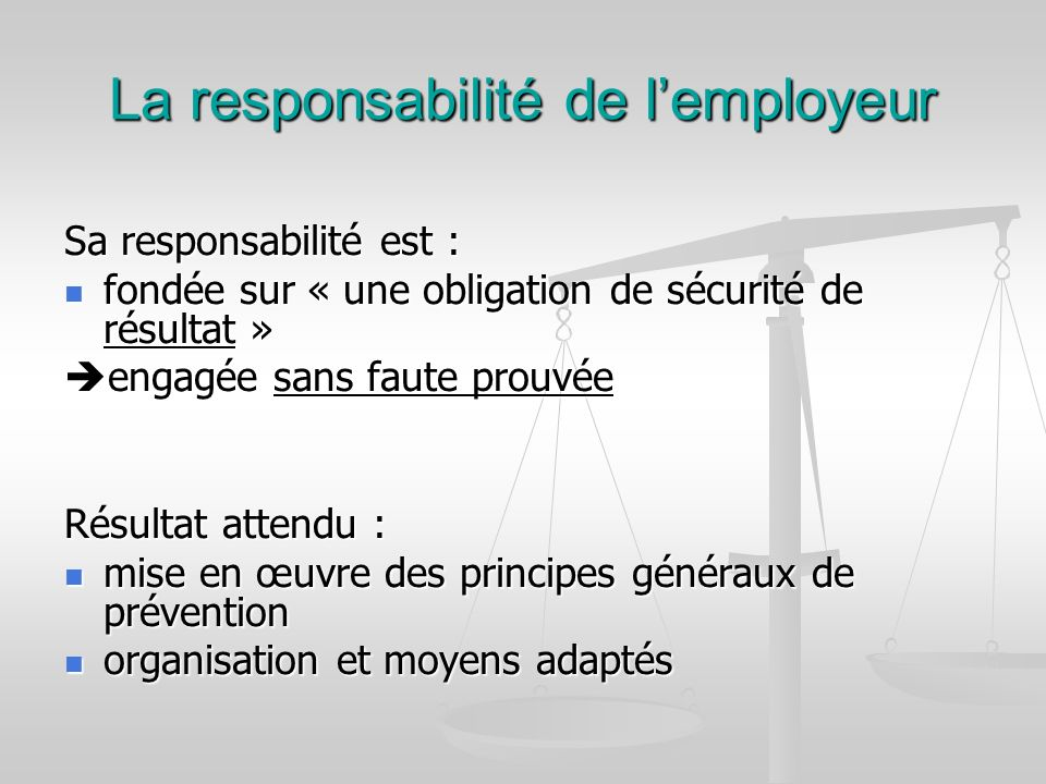 La responsabilité de lemployeur Sa responsabilité est : fondée sur « une obligation de sécurité de résultat » fondée sur « une obligation de sécurité