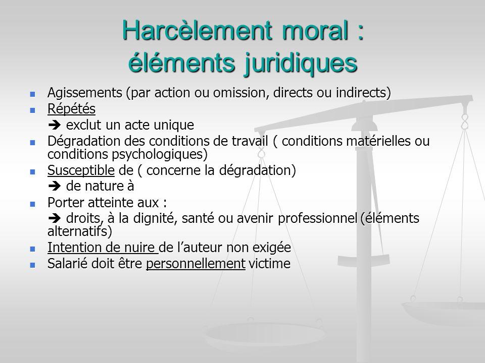 Harcèlement moral : éléments juridiques Agissements (par action ou omission, directs ou indirects) Agissements (par action ou omission, directs ou ind