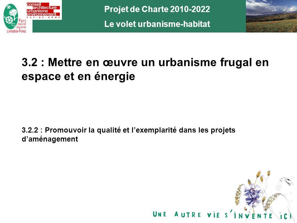 11 Projet de Charte 2010-2022 Le volet urbanisme-habitat 3.2 : Mettre en œuvre un urbanisme frugal en espace et en énergie 3.2.2 : Promouvoir la qualité et lexemplarité dans les projets daménagement