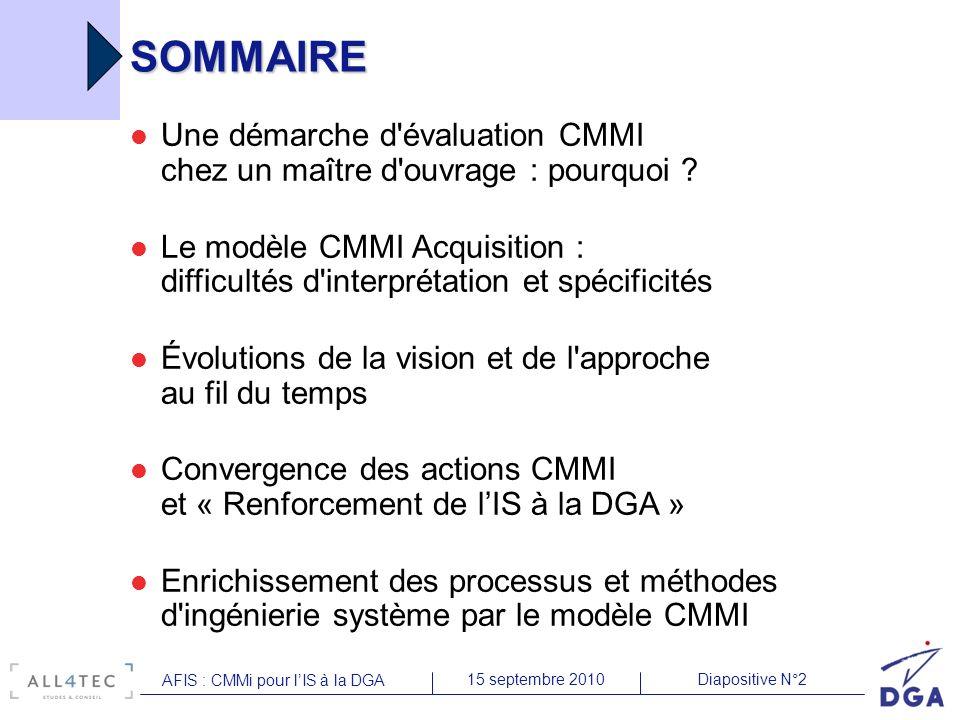 Diapositive N°215 septembre 2010 AFIS : CMMi pour lIS à la DGA SOMMAIRE Une démarche d'évaluation CMMI chez un maître d'ouvrage : pourquoi ? Le modèle