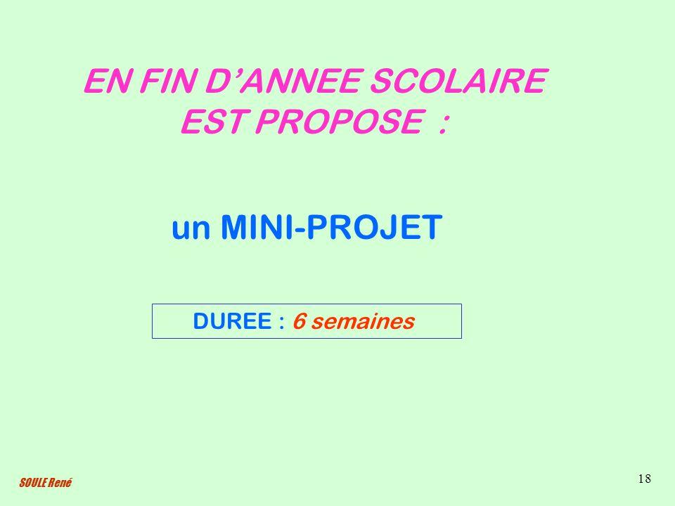 SOULE René 18 EN FIN DANNEE SCOLAIRE EST PROPOSE : DUREE : 6 semaines un MINI-PROJET
