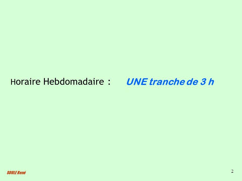 SOULE René 2 H oraire Hebdomadaire : UNE tranche de 3 h